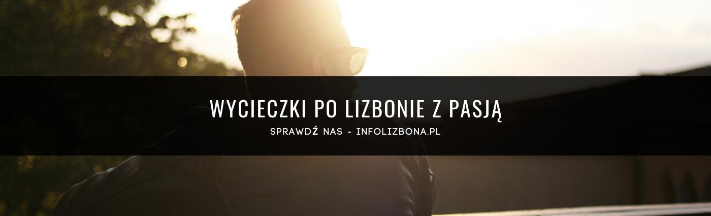 Lizbona 2020 dlaczego warto tutaj przyjechać 10 powód by odwiedzić Lizbonę i Portugalię Portugalia polski przewodnik lokalny co warto zobaczyć inspiracje pomysły